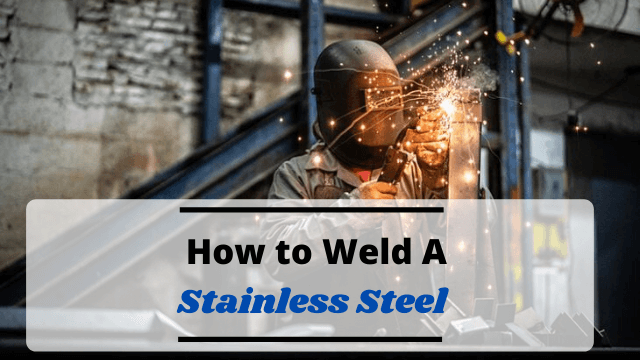 How to Weld Stainless Steel