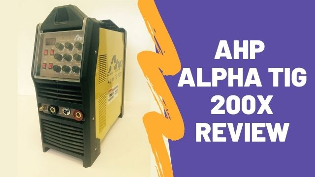AHP AlphaTIG 200X Review in 2022