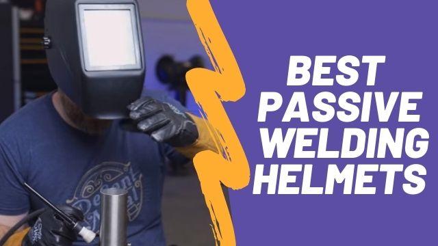 Best Passive Welding Helmet