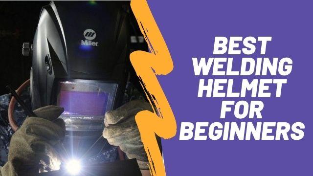 Best Welding Helmet For Beginners – Reviews & Comparison Chart