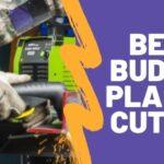 Best Budget Plasma Cutter