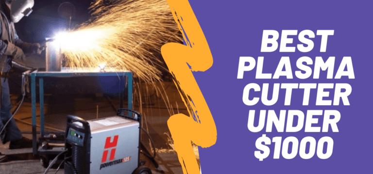 Best Plasma Cutter Under 1000 Dollars – Reviews & Comparison Chart