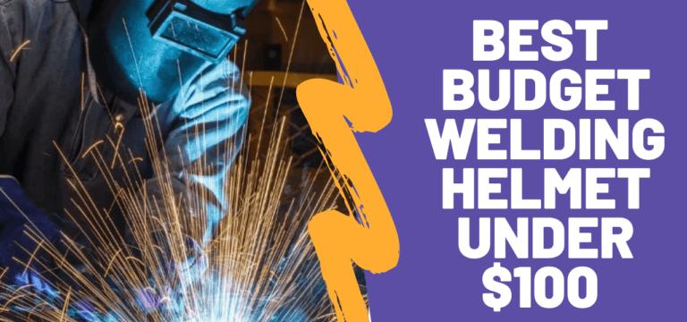 Best Budget Welding Helmet Under 100 Dollars