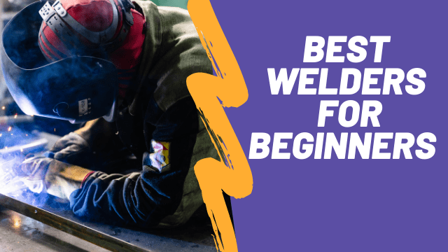 10 Best Welders For Beginners (MIG, TIG, and Stick)