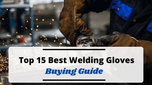 15 Best Stick, MIG, and TIG Welding Gloves Reviews – Simplified Buying Guide & FAQs