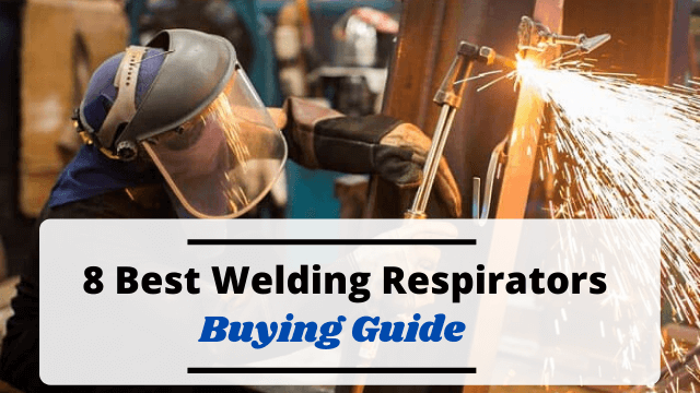 8 Best Welding Respirators To Consider In 2020 Plus Buying Guide