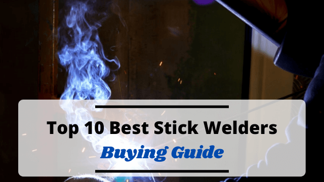 Top 10 Best Stick Welders in 2020 – Complete Buying Guide Included!