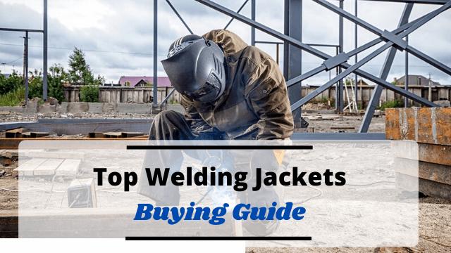 Top Welding Jackets In 2020