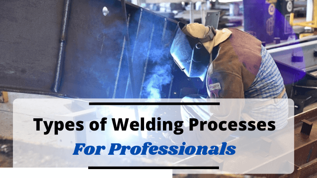 Types of Welding Processes For Hobbyists and Professionals