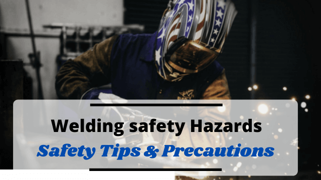 Welding safety Hazards in the Workplace: Safety Tips & Precautions