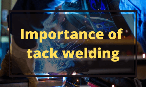 What makes tack welding important
