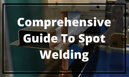 Comprehensive Guide To Spot Welding