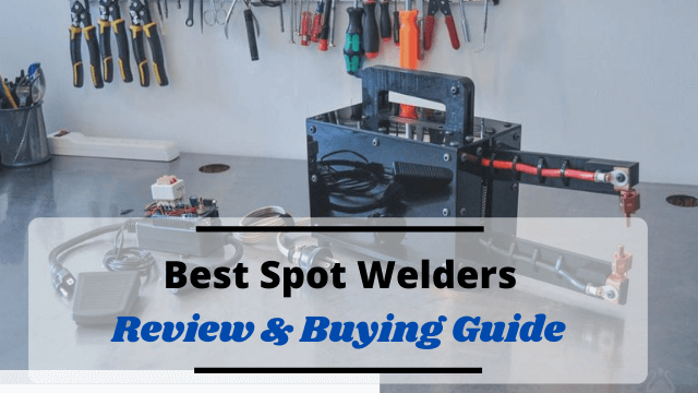 Top 5 Best Spot Welders Reviewed – Buying Consideration Included