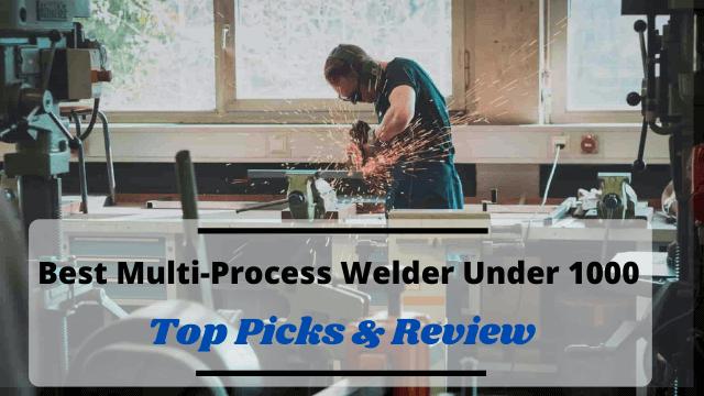 Best Multi-Process Welder Under 1000