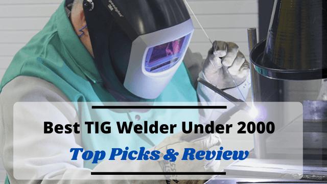 Best TIG welder under 2000 [ 2021 Reviewed ]