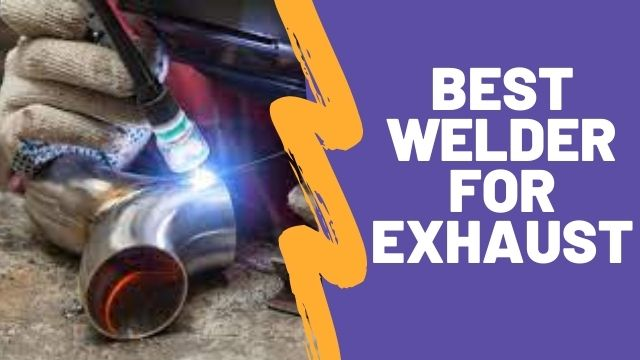 Best Welder for Exhaust