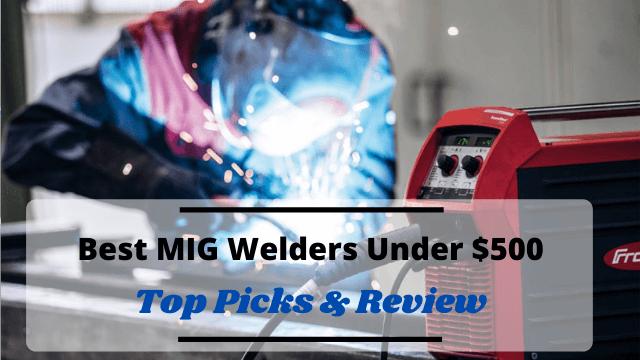 Best MIG Welders Under $500 – Reviews and Buyer's Guide