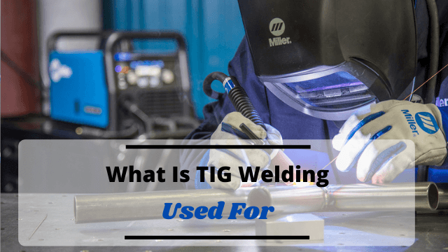 What Is TIG Welding Used For