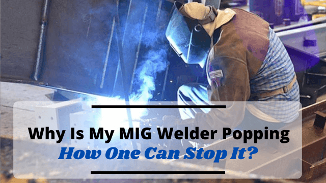 why is my mig welder popping