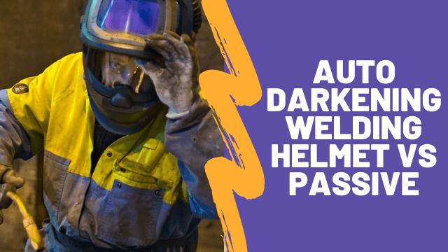 Auto darkening welding helmet vs passive
